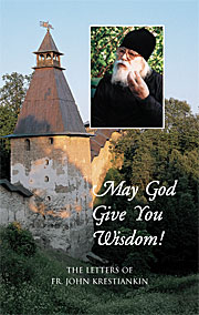 May God Give You Wisdom! The Letters of Fr. John Krestiankin (published by Sretensky Monastery and St. Xenia Skete)
