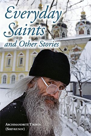 Archimandrite Tikhon (Shevkunov). Everyday Saints and Other Stories. Translation by Julian Henry Lowenfeld. Pokrov Publications, 2012. $23. 504 pages, illustrated. ISBN 978-0-9842848-3-2, 978-0-9842848-4-9.