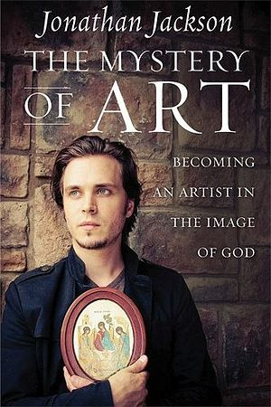 Книга Джонатана Джексона «Тайна искусства» («The mystery of art. Becoming an artist in the image of God»)