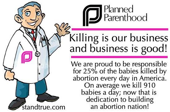 Федерация планирования семьи: убийство – наш бизнес, и бизнес хороший! Мы горды тем, что ответственны за 25% всех детей, ежедневно убиваемых в результате абортов в Америке. В среднем мы убиваем 910 детей в день